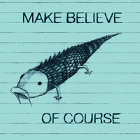 Make Believe - Of Course