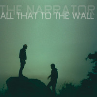 The Narrator - All That To The Wall