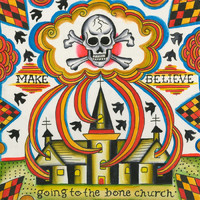 Make Believe - Going To The Bone Church