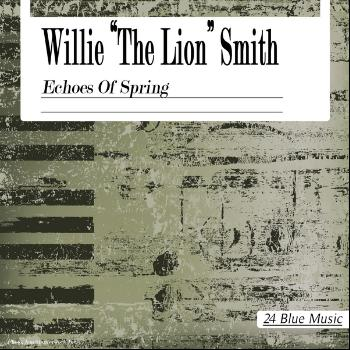 "Willie 'The Lion' Smith - Willie ""the Lion"" Smith: Echoes of Spring"