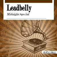 Leadbelly - Leadbelly: Midnight Special