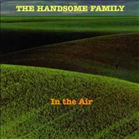 The Handsome Family - In The Air