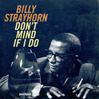 Billy Strayhorn - Don't Mind If I Do