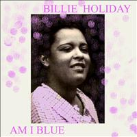 Billie Holiday - Am I Blue?