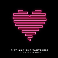 Fitz & The Tantrums - Out of My League