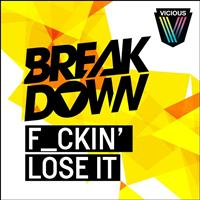 Breakdown - F_ckin' Lose It