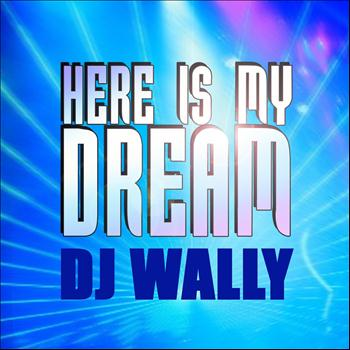 DJ Wally - Here Is My Dream