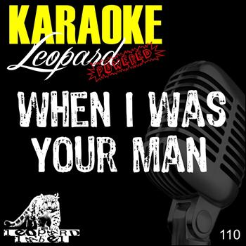 Leopard Powered - When I Was Your Man (Karaoke Version Originally Performed By Bruno Mars)