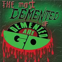 Demented Are Go - The Most Demented Of Demented Are Go