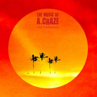 The Music of A. Craze - The Carnival