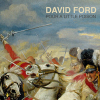 David Ford - Pour a Little Poison