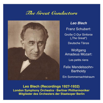 Leo Blech - The Great Conductors: Leo Blech, Vol. 1