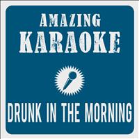 Amazing Karaoke - Drunk In The Morning (Karaoke Version)