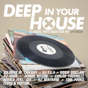 Various Artists - Deep in Your House (Classic Hits Selected by UN*DEUX)