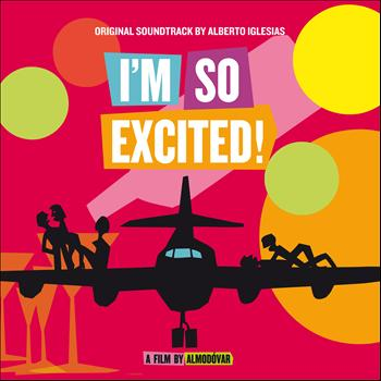 Alberto Iglesias - I'm So Excited! (Original Motion Picture Soundtrack)