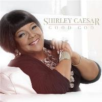 Shirley Caesar - Good God