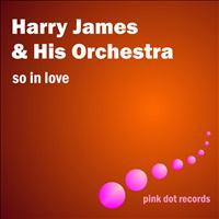 Harry James & His Orchestra - So In Love