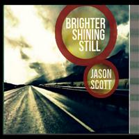 Jason Scott - Brighter Shining Still