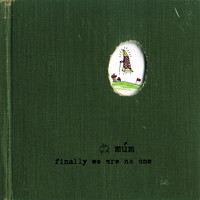 Mum - Finally We Are No One