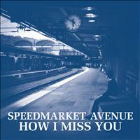 Speedmarket Avenue - How I Miss You