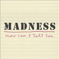 Madness - How Can I Tell You