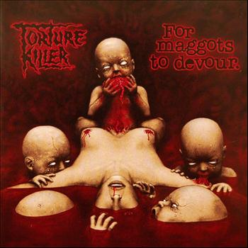 Torture Killer - For Maggots to Devour (Explicit)