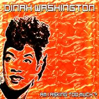 Dinah Washington - Am I Asking Too Much?