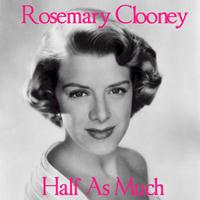 Rosemary Clooney - Half As Much