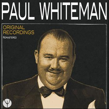 Paul Whiteman - Original Recordings (Remastered)
