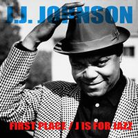 J.J. Johnson - J.J. Johnson: First Place / J Is For Jazz