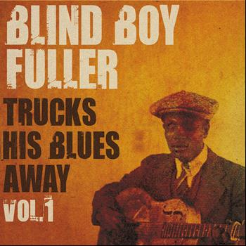 Blind Boy Fuller - Blind Boy Fuller Trucks His Blues Away, Vol. 1
