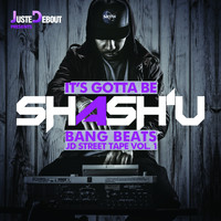 Shash'U - It's Gotta Be Shash'U - Bang Beats JD Street Tape, Vol. 1