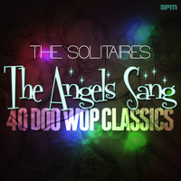 The Solitaires - The Angels Sang - 40 Doo Wop Classics