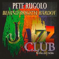 Pete Rugolo - Behind Brigitte Bardot (Jazz Club Collection)