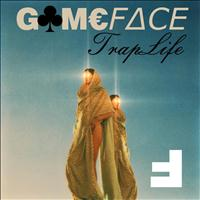 Gameface - Traplife