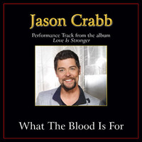 Jason Crabb - What the Blood Is For Performance Tracks