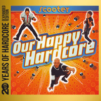 Scooter - Our Happy Hardcore (20 Years of Hardcore Expanded Edition) (Remastered)