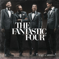 The Fantastic Four - Wait A Minute