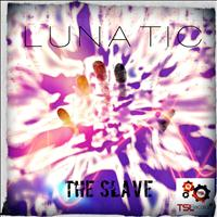 Lunatic - The Slave
