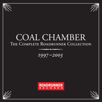 Coal Chamber - The Complete Roadrunner Collection 1997-2003 (Explicit)