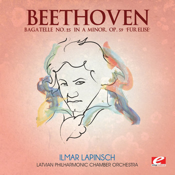 "Latvian Philharmonic Chamber Orchestra - Beethoven: Bagatelle No. 25 in A Minor, Op. 59 ""Für Elise"" (Digitally Remastered)"