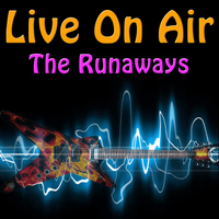 The Runaways - Live On Air: The Runaways
