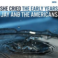 Jay & The Americans - She Cried - The Early Years