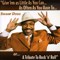Swamp Dogg - Give 'em as Little As You Can...As Often As You Have To...or...A Tribute To Rock 'n' Roll