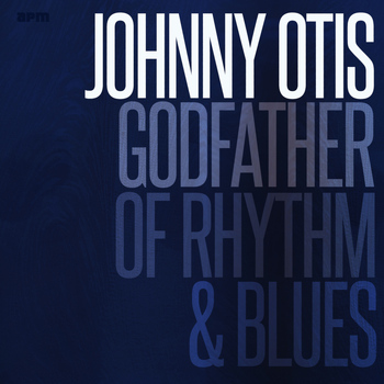 Johnny Otis - Godfather of Rhythm & Blues