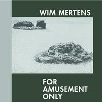 Wim Mertens - For Amusement Only
