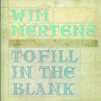 Wim Mertens - To Fill In The Blank