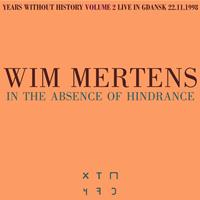 Wim Mertens - In The Absence Of Hindrance