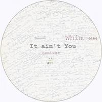 Whim-ee - It Ain't You