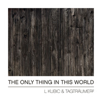 L Kubic & Tagtraumer - The Only Thing in This World
